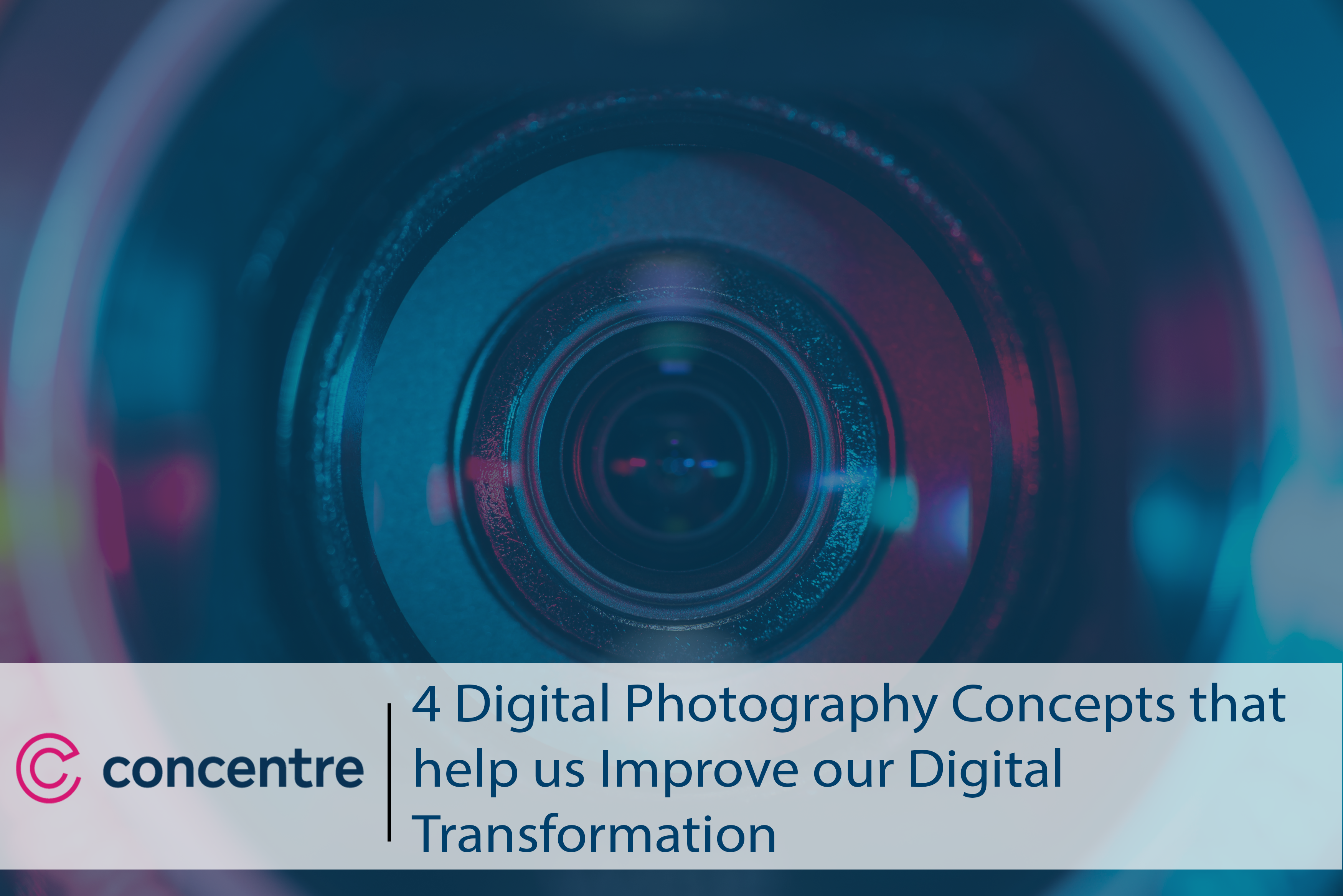4 Digital Photography Concepts That Help Us Improve Our Digital Transformation