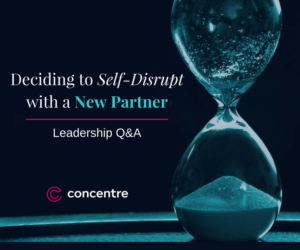About Our Self-Disruption: Concentre Partners Q&A